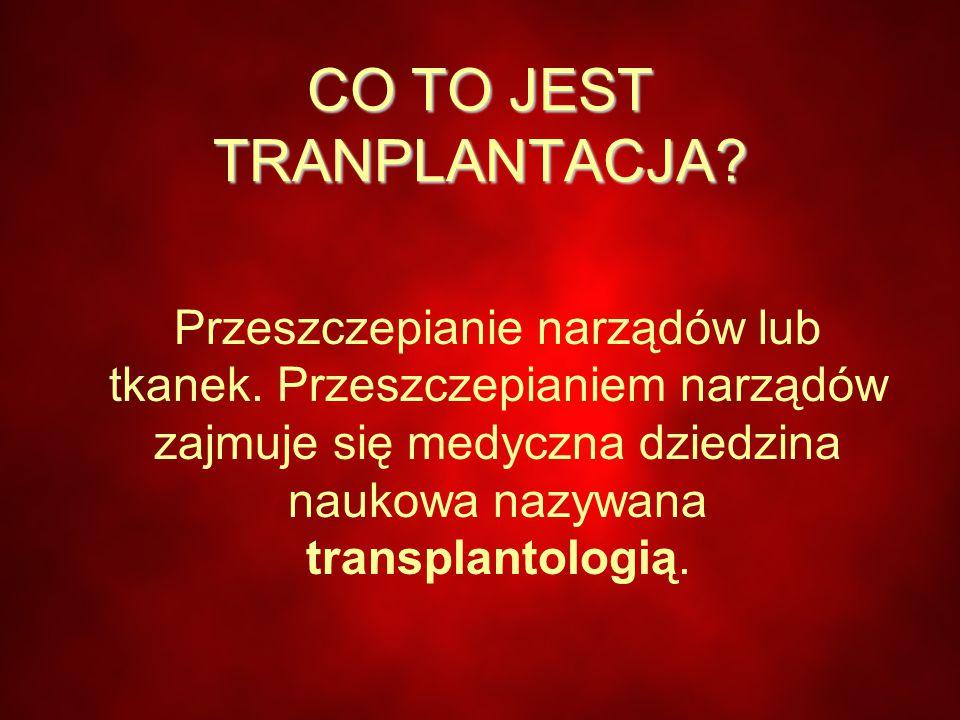 CO TO JEST TRANPLANTACJA.Przeszczepianie narządów lub tkanek.