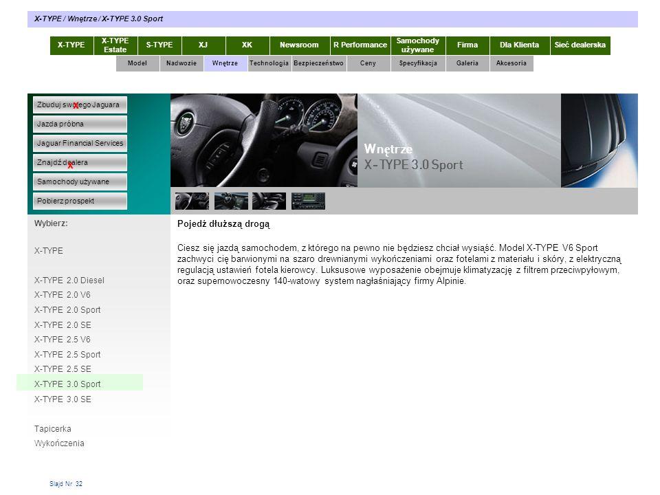 Slajd Nr 32 Pojedź dłuższą drogą Ciesz się jazdą samochodem, z którego na pewno nie będziesz chciał wysiąść. Model X-TYPE V6 Sport zachwyci cię barwio
