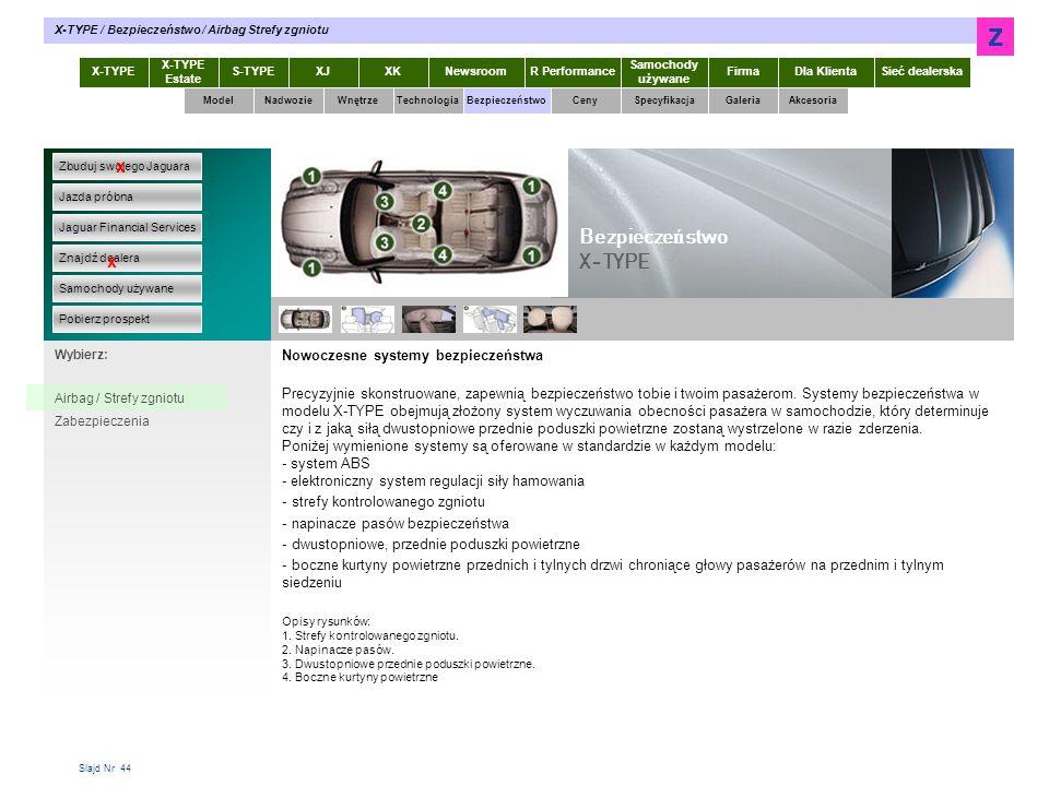Slajd Nr 44 Nowoczesne systemy bezpieczeństwa Precyzyjnie skonstruowane, zapewnią bezpieczeństwo tobie i twoim pasażerom.