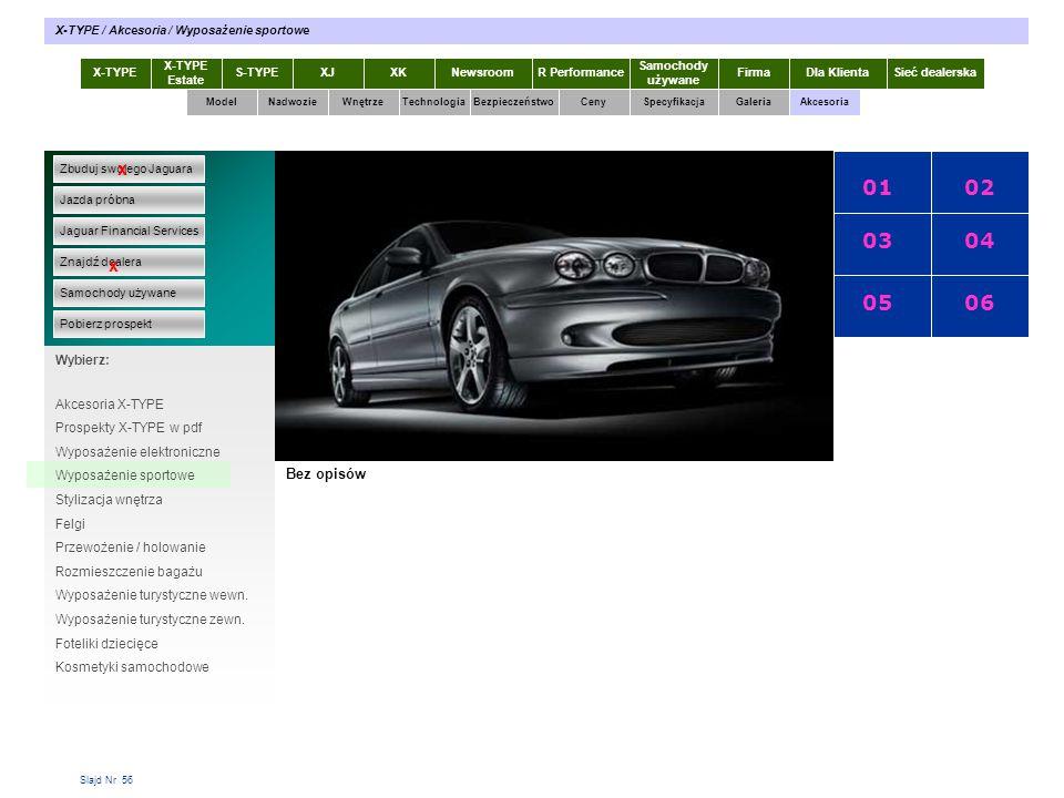 Slajd Nr 56 X-TYPE Estate S-TYPEXJXKR Performance Samochody używane Dla KlientaSieć dealerskaNewsroomFirma ModelTechnologiaBezpieczeństwoCenySpecyfika