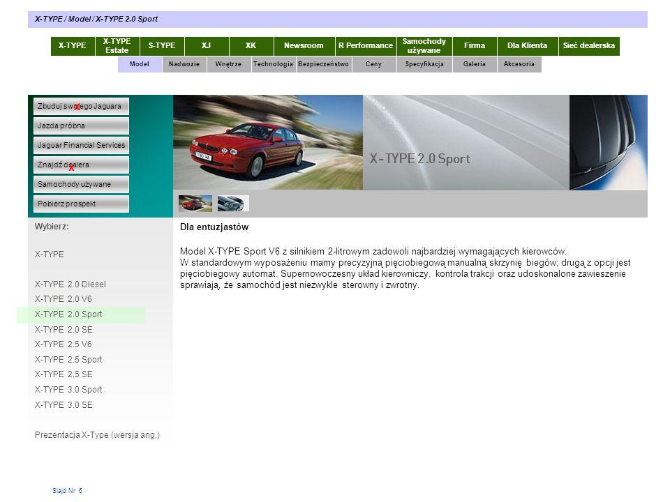 Slajd Nr 6 Dla entuzjastów Model X-TYPE Sport V6 z silnikiem 2-litrowym zadowoli najbardziej wymagających kierowców. W standardowym wyposażeniu mamy p