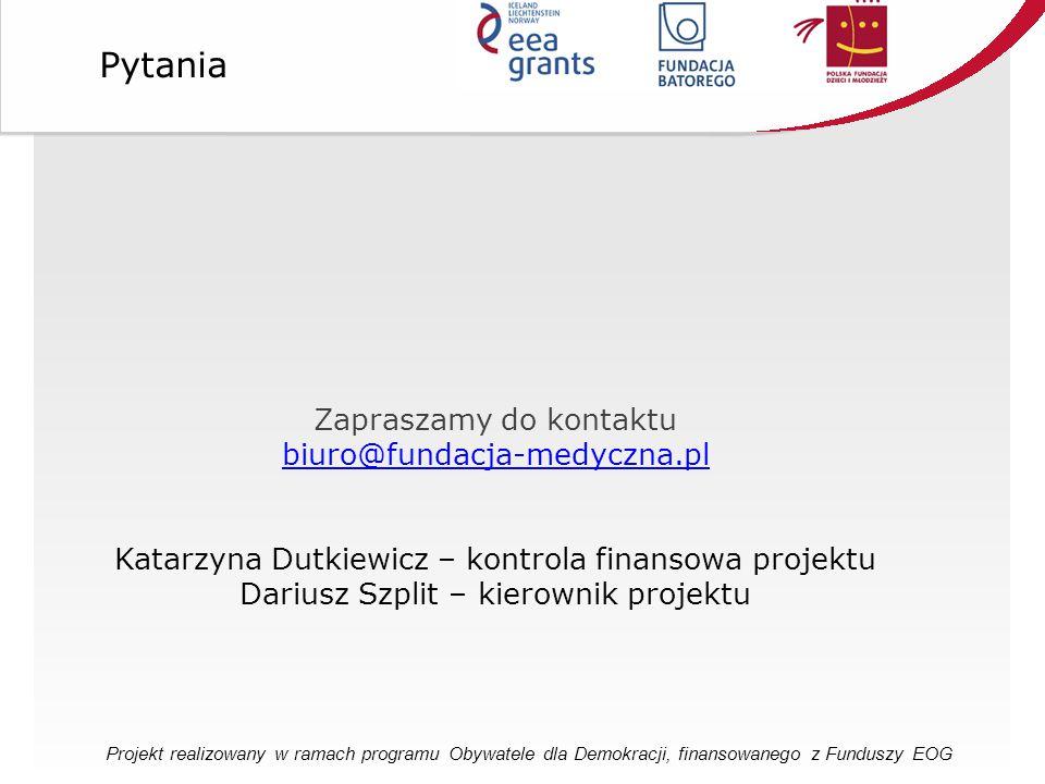 Zapraszamy do kontaktu biuro@fundacja-medyczna.pl Katarzyna Dutkiewicz – kontrola finansowa projektu Dariusz Szplit – kierownik projektu Pytania Projekt realizowany w ramach programu Obywatele dla Demokracji, finansowanego z Funduszy EOG