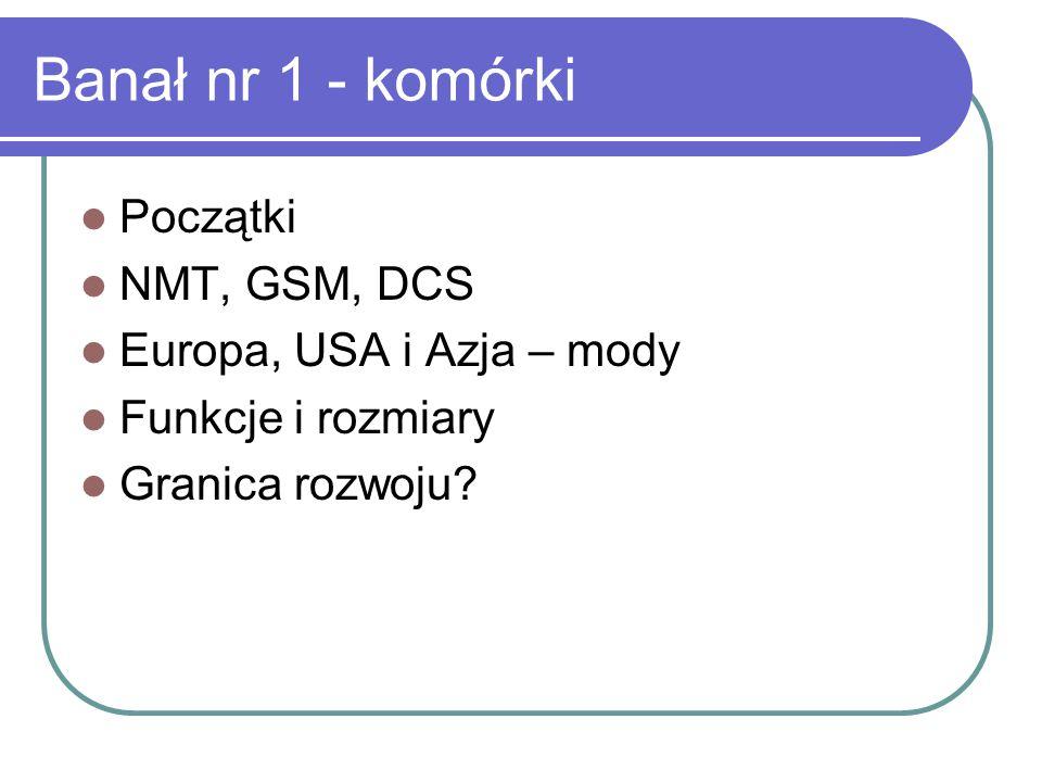 Banał nr 1 - komórki Początki NMT, GSM, DCS Europa, USA i Azja – mody Funkcje i rozmiary Granica rozwoju