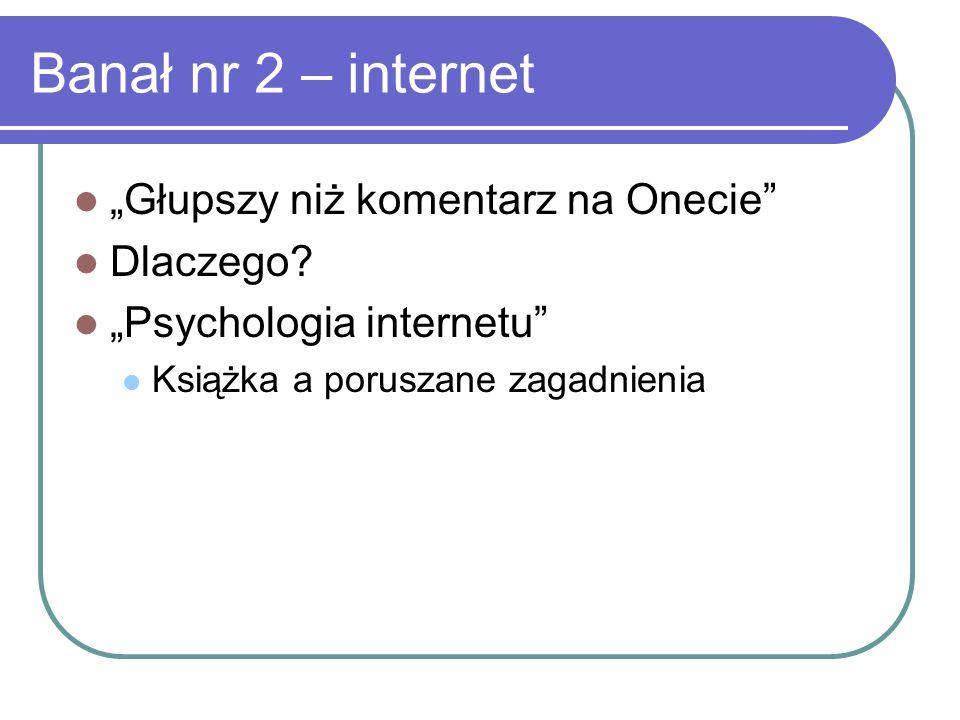 """Banał nr 2 – internet """"Głupszy niż komentarz na Onecie Dlaczego."""