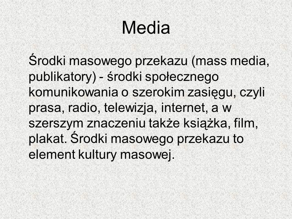 Media Środki masowego przekazu (mass media, publikatory) - środki społecznego komunikowania o szerokim zasięgu, czyli prasa, radio, telewizja, interne