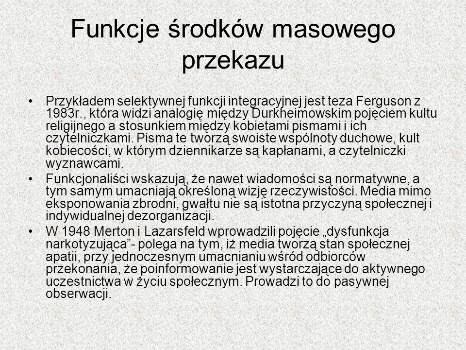 Funkcje środków masowego przekazu Przykładem selektywnej funkcji integracyjnej jest teza Ferguson z 1983r., która widzi analogię między Durkheimowskim