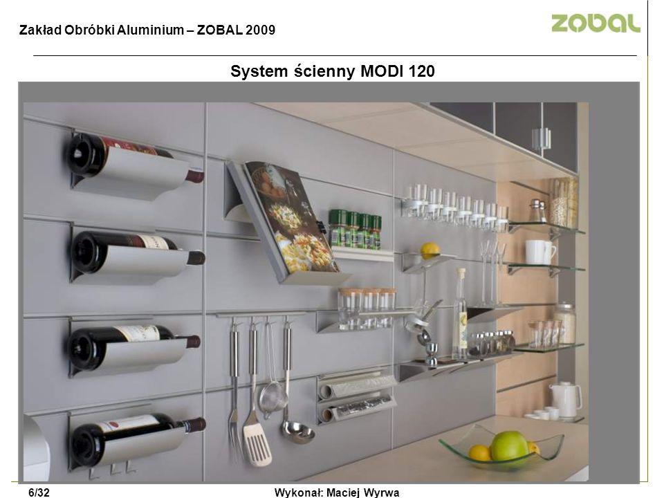 System ścienny MODI 120 Wykonał: Maciej Wyrwa6/32 Zakład Obróbki Aluminium – ZOBAL 2009