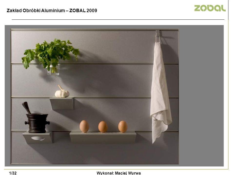 Wykonał: Maciej Wyrwa2/32 - Company ZOBAL - Get to know the construction profiles - The presentation of selected products of ZOBAL - Alternative interior arrangements Presentation targets Zakład Obróbki Aluminium – ZOBAL 2009
