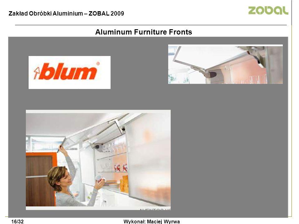 Aluminum Furniture Fronts Wykonał: Maciej Wyrwa16/32 Zakład Obróbki Aluminium – ZOBAL 2009