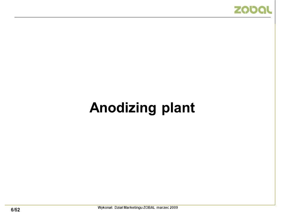 4/32 Zakład Obróbki Aluminium – ZOBAL 2009 Anodizing plant was opened in 2008.