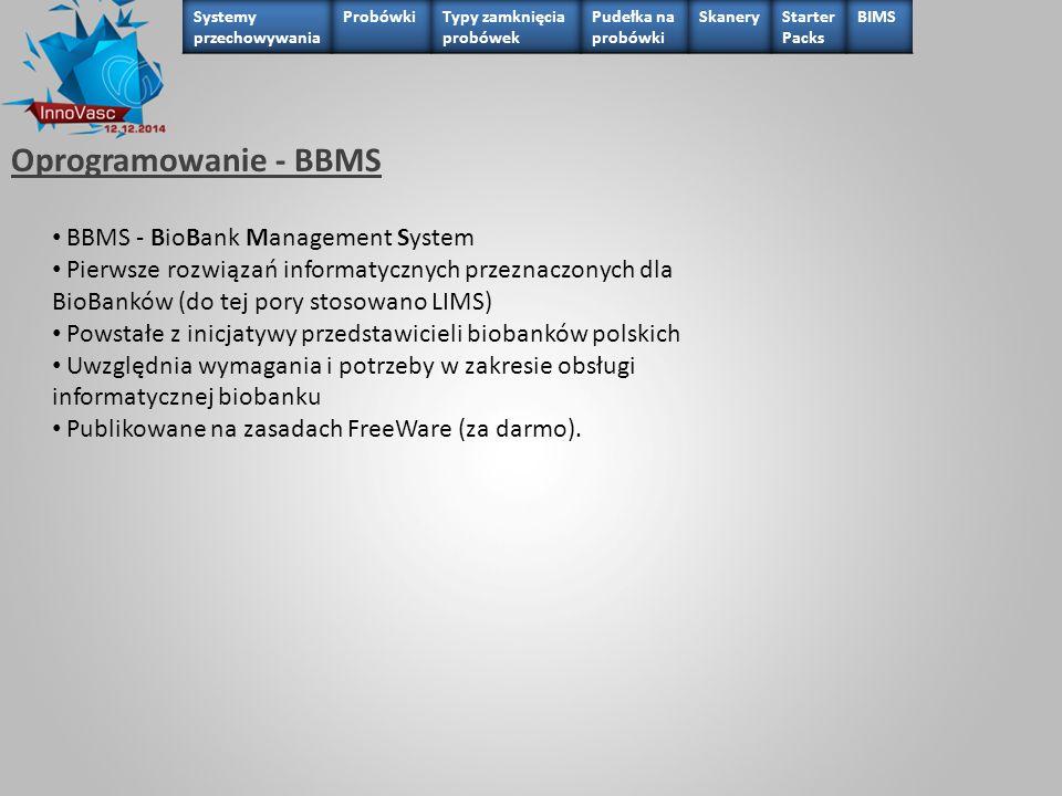 Oprogramowanie - BBMS BBMS - BioBank Management System Pierwsze rozwiązań informatycznych przeznaczonych dla BioBanków (do tej pory stosowano LIMS) Po