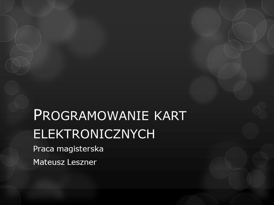 P ROGRAMOWANIE KART ELEKTRONICZNYCH Praca magisterska Mateusz Leszner