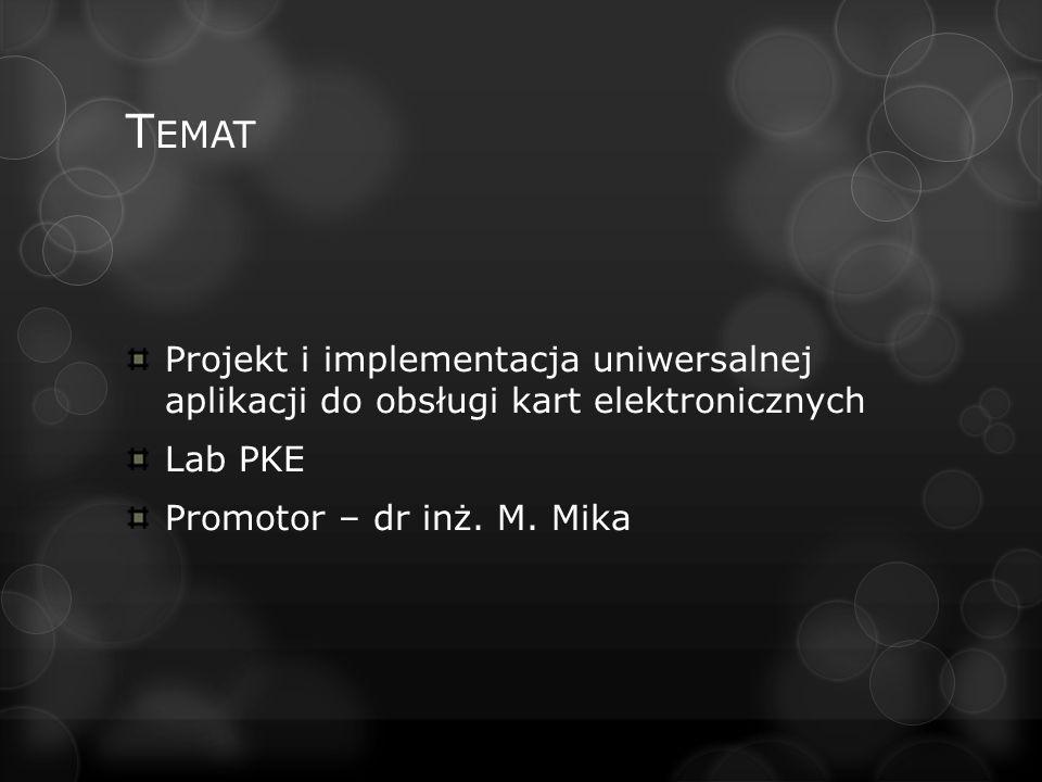T EMAT Projekt i implementacja uniwersalnej aplikacji do obsługi kart elektronicznych Lab PKE Promotor – dr inż.