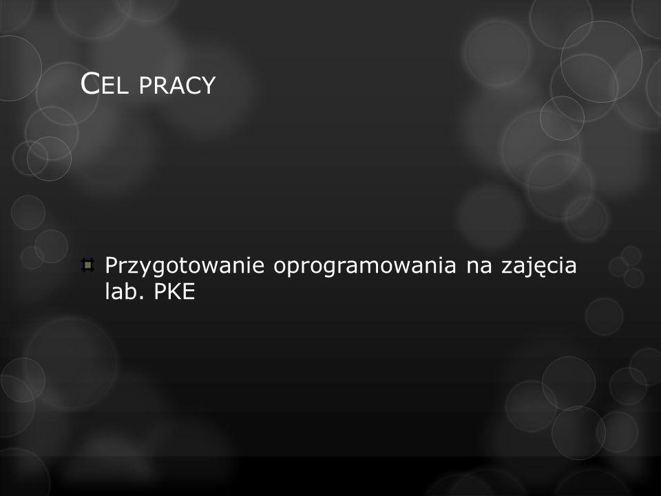 C EL PRACY Przygotowanie oprogramowania na zajęcia lab. PKE