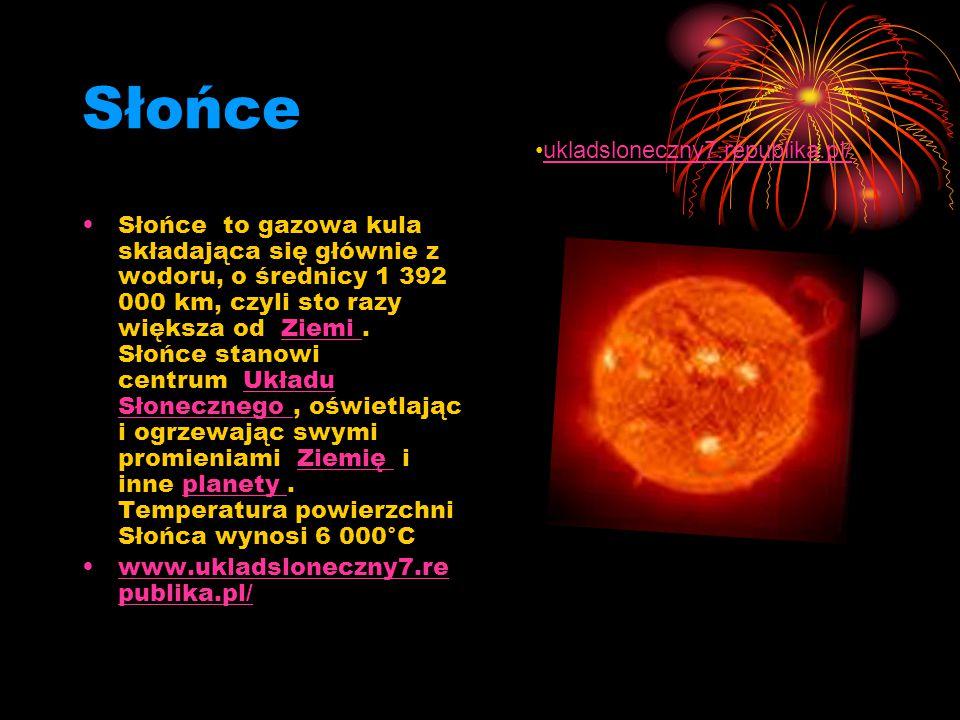 Słońce Słońce to gazowa kula składająca się głównie z wodoru, o średnicy 1 392 000 km, czyli sto razy większa od Ziemi. Słońce stanowi centrum Układu