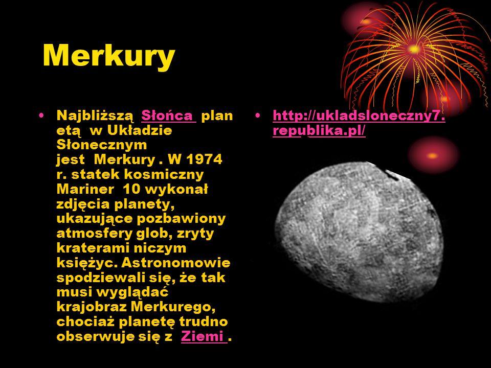 Merkury Najbliższą Słońca plan etą w Układzie Słonecznym jest Merkury. W 1974 r. statek kosmiczny Mariner 10 wykonał zdjęcia planety, ukazujące pozbaw