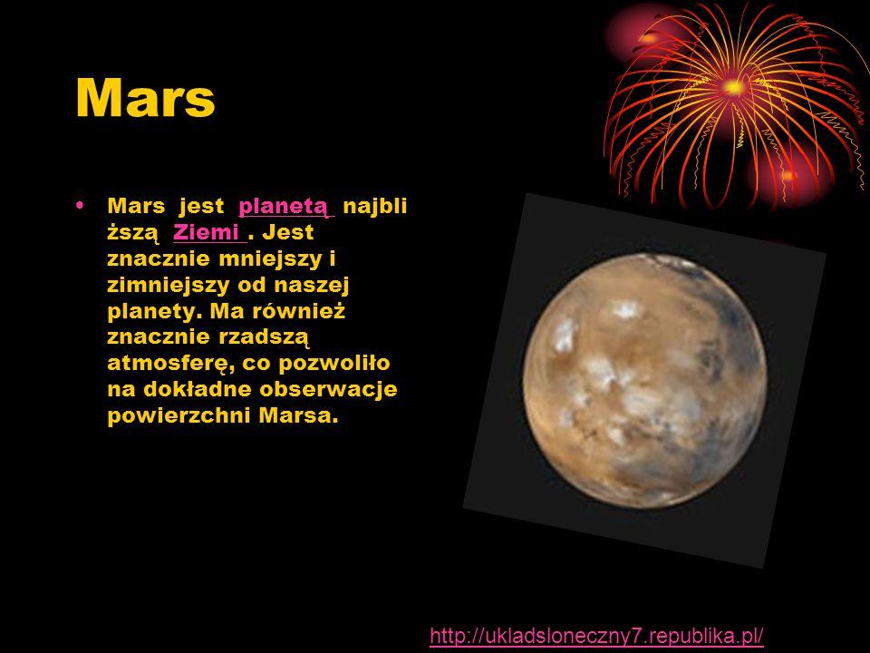 Mars Mars jest planetą najbli ższą Ziemi. Jest znacznie mniejszy i zimniejszy od naszej planety. Ma również znacznie rzadszą atmosferę, co pozwoliło n