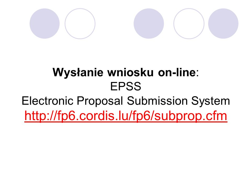 Wysłanie wniosku on-line: EPSS Electronic Proposal Submission System http://fp6.cordis.lu/fp6/subprop.cfm
