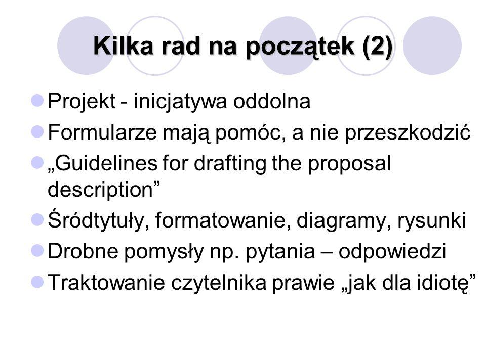 """Kilka rad na początek (2) Projekt - inicjatywa oddolna Formularze mają pomóc, a nie przeszkodzić """"Guidelines for drafting the proposal description Śródtytuły, formatowanie, diagramy, rysunki Drobne pomysły np."""