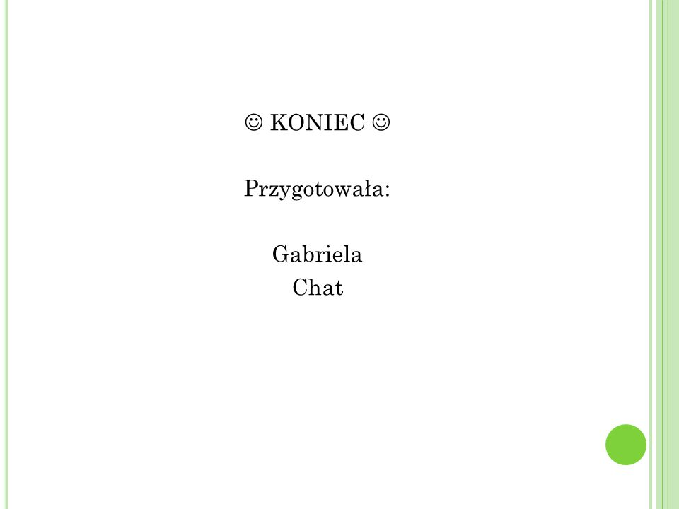 KONIEC Przygotowała: Gabriela Chat