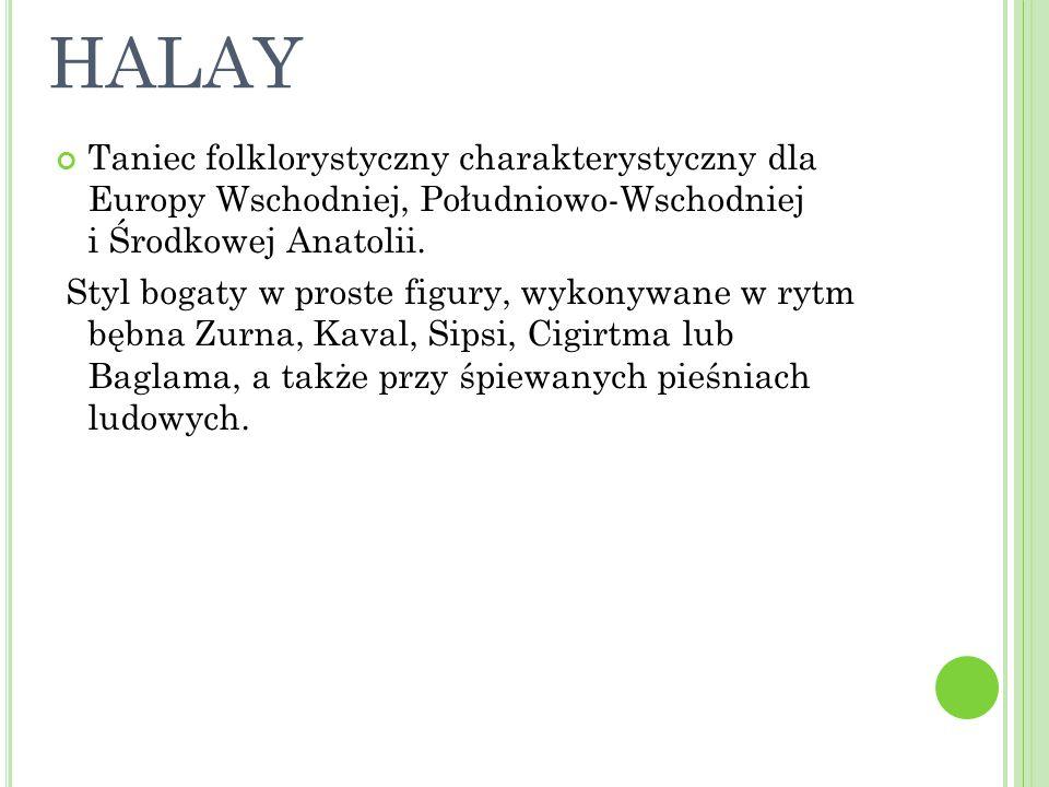 HALAY Taniec folklorystyczny charakterystyczny dla Europy Wschodniej, Południowo-Wschodniej i Środkowej Anatolii.