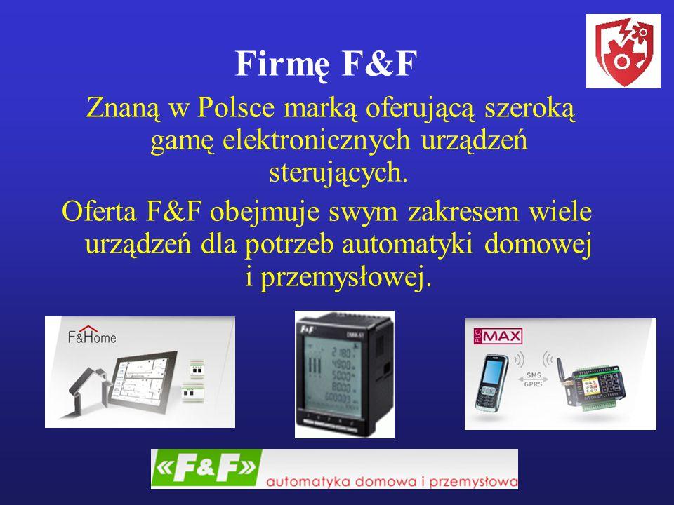 Firmę F&F Znaną w Polsce marką oferującą szeroką gamę elektronicznych urządzeń sterujących. Oferta F&F obejmuje swym zakresem wiele urządzeń dla potrz