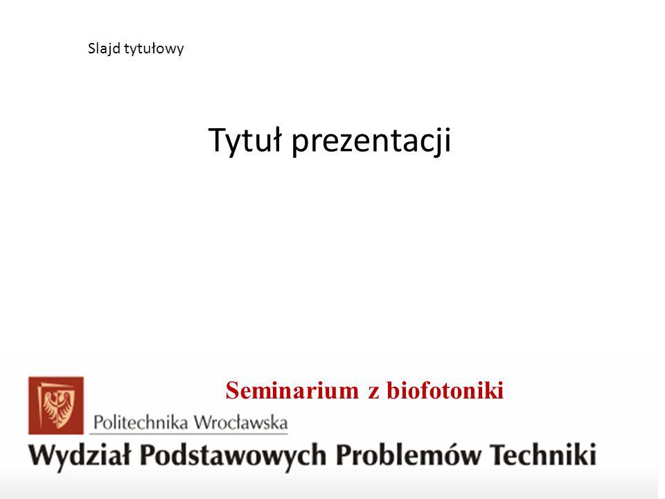 Seminarium z biofotoniki Slajd tytułowy Tytuł prezentacji