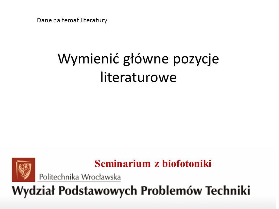 Seminarium z biofotoniki Dane na temat literatury Wymienić główne pozycje literaturowe