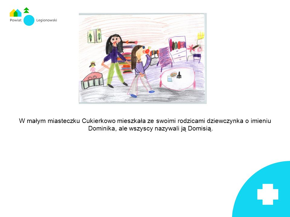 W małym miasteczku Cukierkowo mieszkała ze swoimi rodzicami dziewczynka o imieniu Dominika, ale wszyscy nazywali ją Domisią.