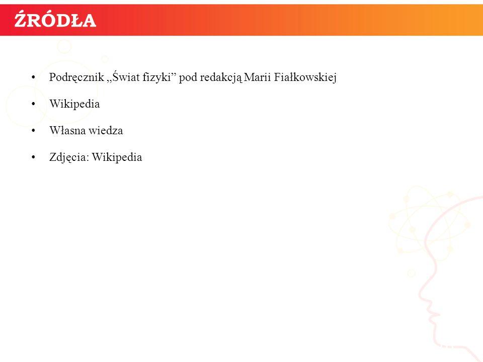 """Podręcznik """"Świat fizyki"""" pod redakcją Marii Fiałkowskiej Wikipedia Własna wiedza Zdjęcia: Wikipedia informatyka + 16 ŹRÓDŁA"""