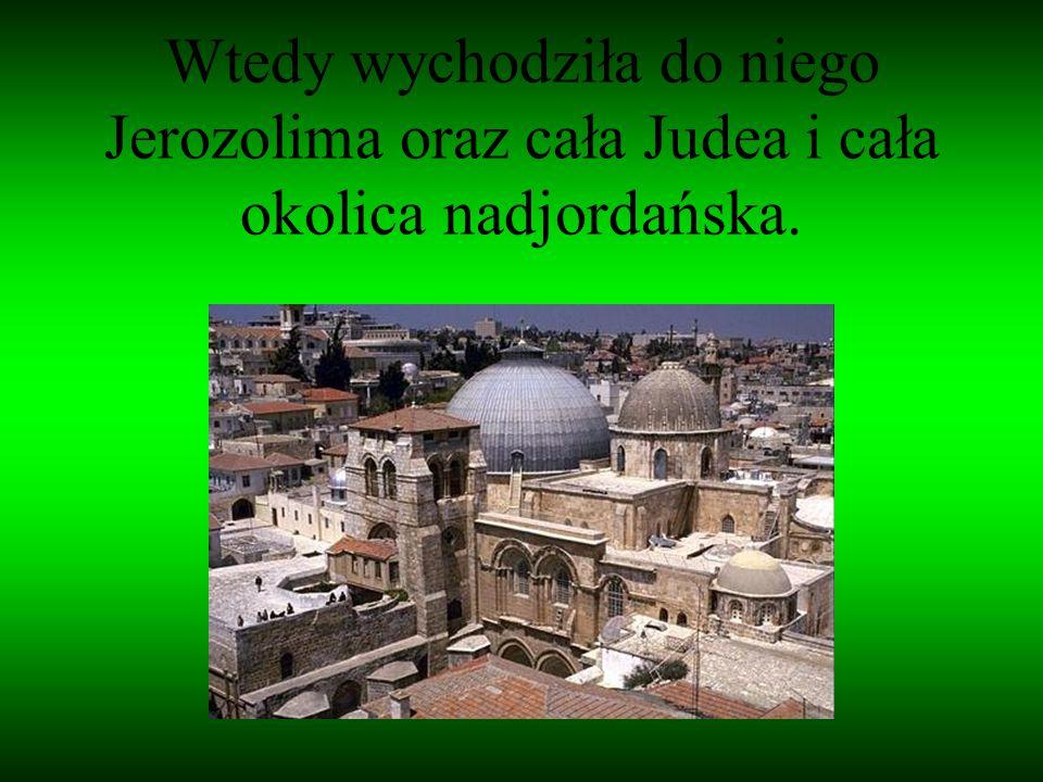 Wtedy wychodziła do niego Jerozolima oraz cała Judea i cała okolica nadjordańska.