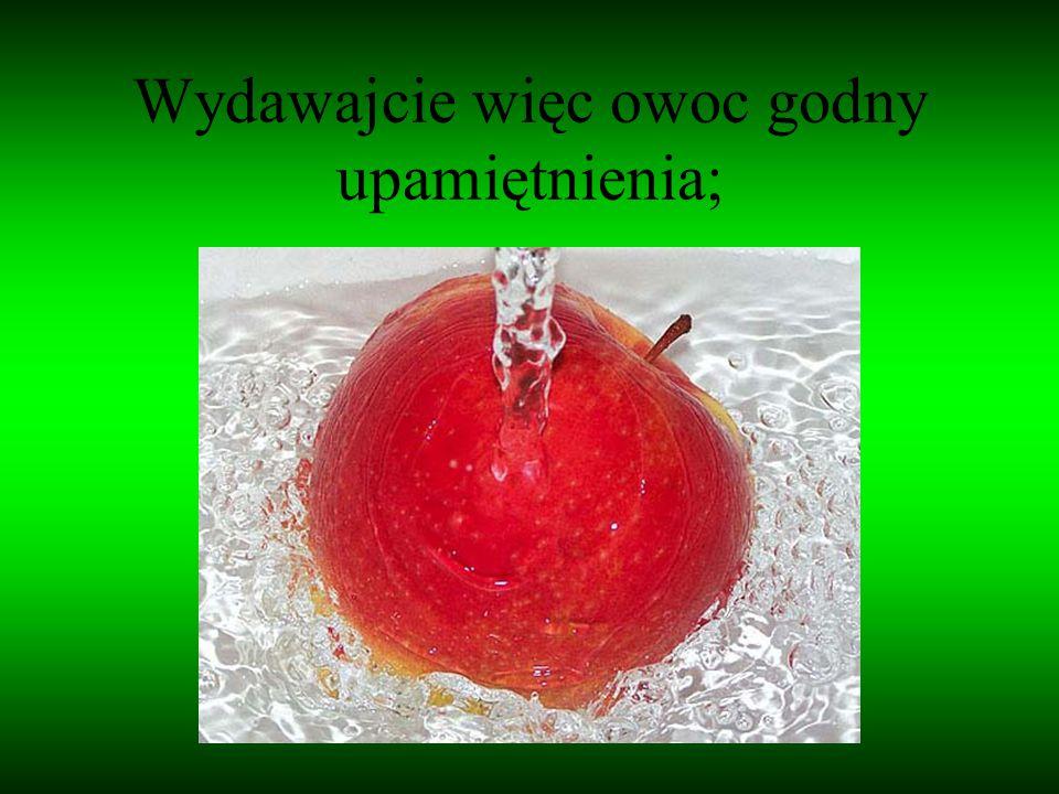 Wydawajcie więc owoc godny upamiętnienia;