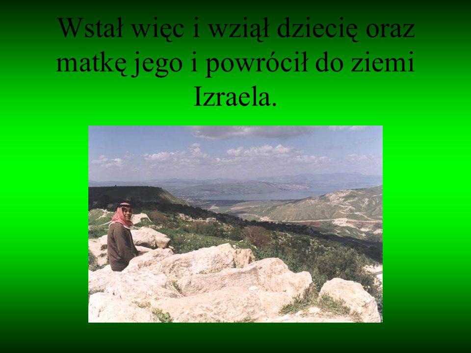 Wstał więc i wziął dziecię oraz matkę jego i powrócił do ziemi Izraela.