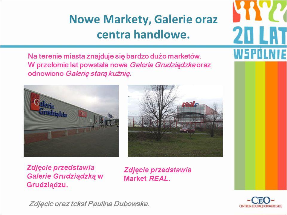 Nowe Markety, Galerie oraz centra handlowe. Na terenie miasta znajduje się bardzo dużo marketów.