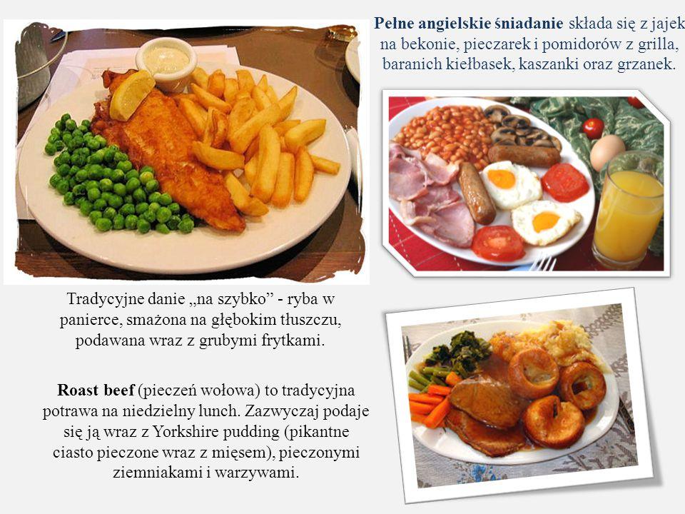 Pełne angielskie śniadanie składa się z jajek na bekonie, pieczarek i pomidorów z grilla, baranich kiełbasek, kaszanki oraz grzanek. Roast beef (piecz
