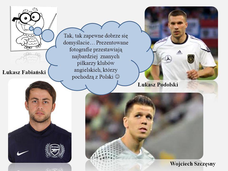 Tak, tak zapewne dobrze się domyślacie… Prezentowane fotografie przestawiają najbardziej znanych piłkarzy klubów angielskich, którzy pochodzą z Polski