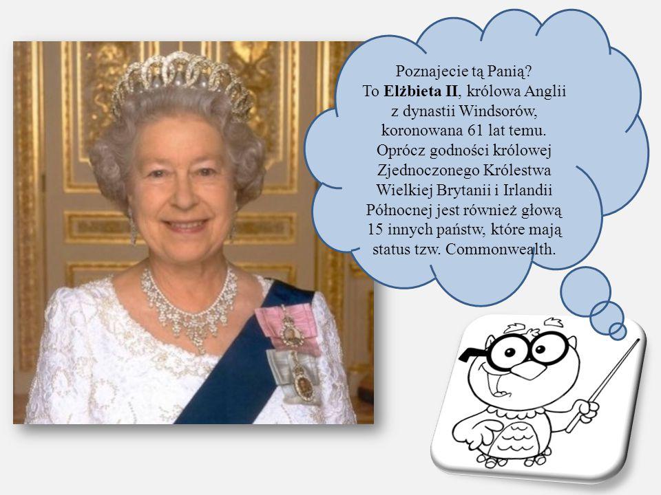 Poznajecie tą Panią? To Elżbieta II, królowa Anglii z dynastii Windsorów, koronowana 61 lat temu. Oprócz godności królowej Zjednoczonego Królestwa Wie