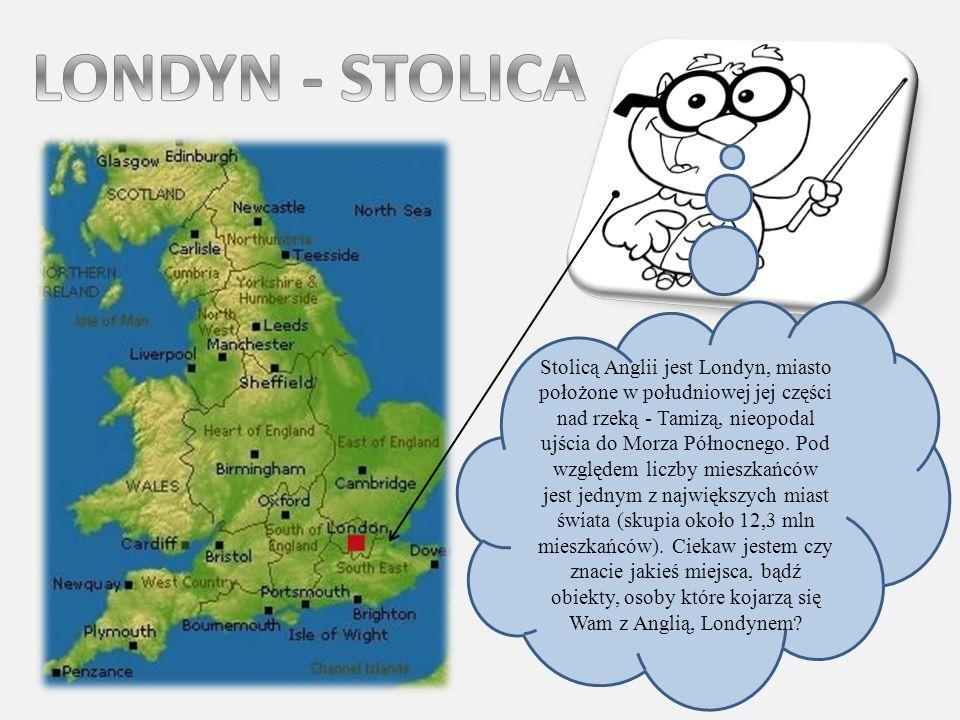 Stolicą Anglii jest Londyn, miasto położone w południowej jej części nad rzeką - Tamizą, nieopodal ujścia do Morza Północnego. Pod względem liczby mie