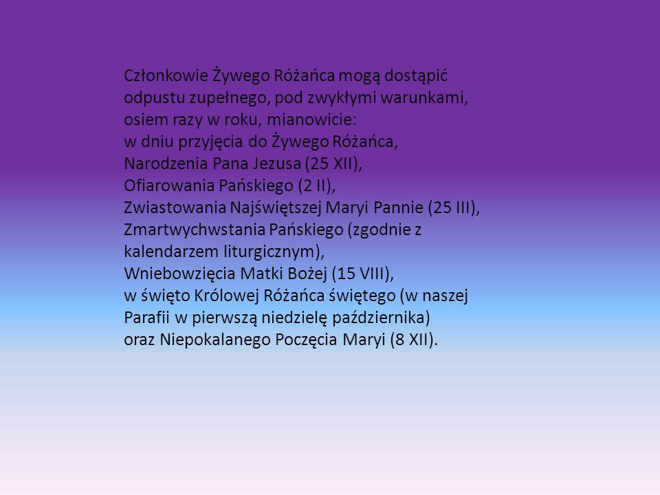 Obowiązki członków Żywego Różańca: Zasadniczym obowiązkiem jest zapisanie imienia w Księdze i odmawianie codziennie jednego dziesiątka różańca.