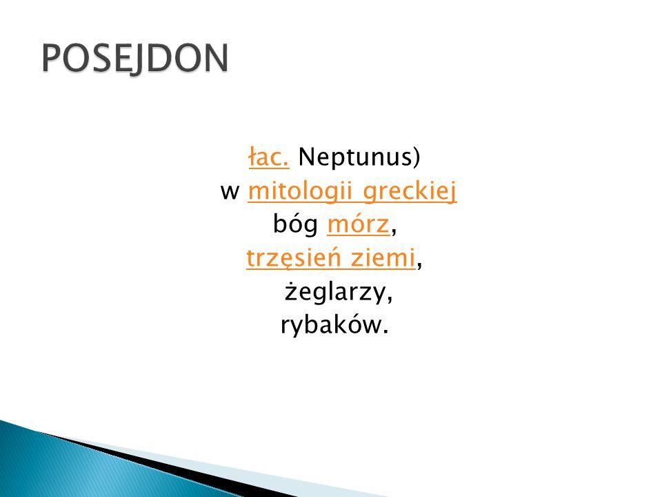 łac.łac. Neptunus) w mitologii greckiejmitologii greckiej bóg mórz,mórz trzęsień ziemitrzęsień ziemi, żeglarzy, rybaków.