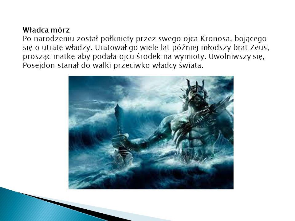Władca mórz Po narodzeniu został połknięty przez swego ojca Kronosa, bojącego się o utratę władzy. Uratował go wiele lat później młodszy brat Zeus, pr