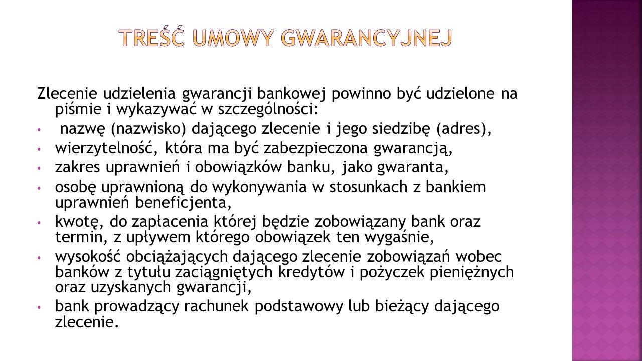 Zlecenie udzielenia gwarancji bankowej powinno być udzielone na piśmie i wykazywać w szczególności: nazwę (nazwisko) dającego zlecenie i jego siedzibę