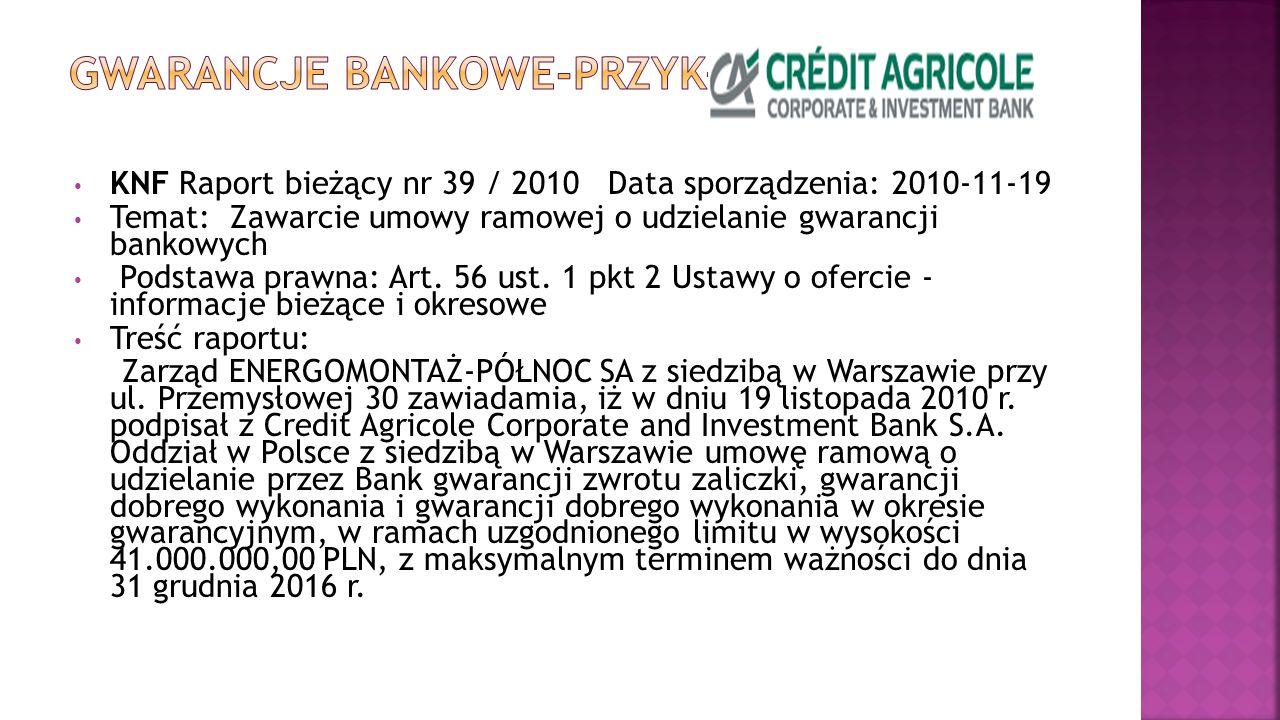 KNF Raport bieżący nr 39 / 2010 Data sporządzenia: 2010-11-19 Temat: Zawarcie umowy ramowej o udzielanie gwarancji bankowych Podstawa prawna: Art. 56