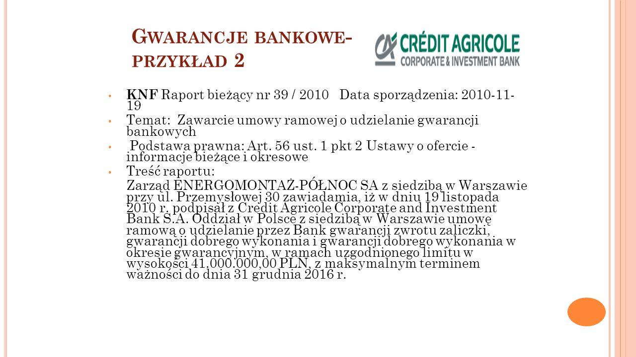G WARANCJE BANKOWE - PRZYKŁAD 2 KNF Raport bieżący nr 39 / 2010 Data sporządzenia: 2010-11- 19 Temat: Zawarcie umowy ramowej o udzielanie gwarancji ba