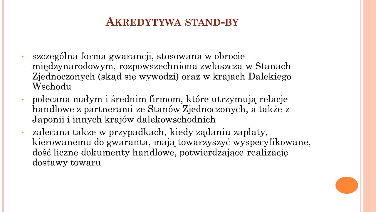 A KREDYTYWA STAND - BY szczególna forma gwarancji, stosowana w obrocie międzynarodowym, rozpowszechniona zwłaszcza w Stanach Zjednoczonych (skąd się w