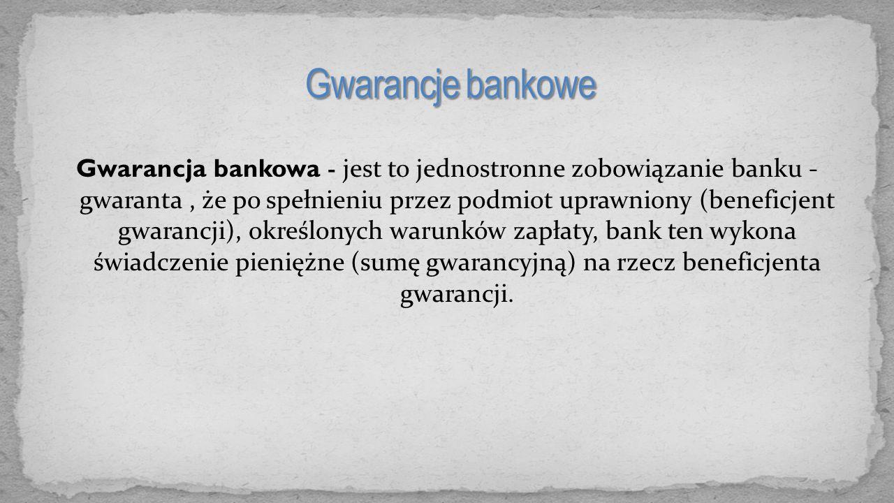 Gwarancja bankowa - jest to jednostronne zobowiązanie banku - gwaranta, że po spełnieniu przez podmiot uprawniony (beneficjent gwarancji), określonych