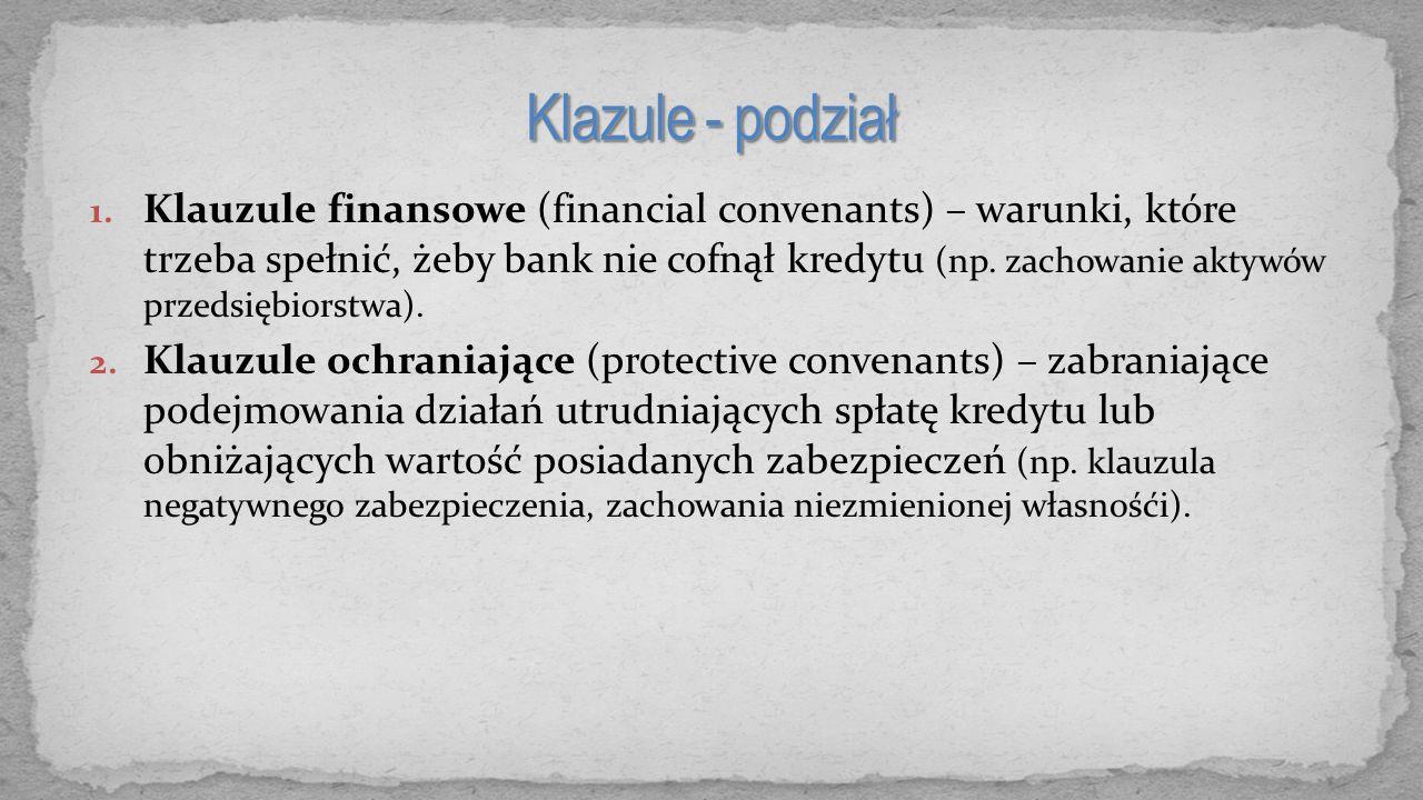 1. Klauzule finansowe (financial convenants) – warunki, które trzeba spełnić, żeby bank nie cofnął kredytu (np. zachowanie aktywów przedsiębiorstwa).