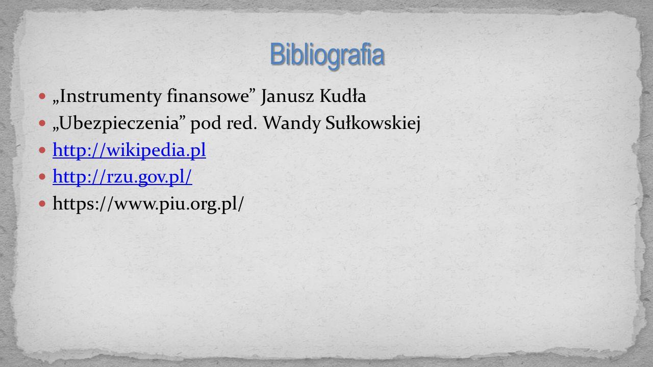 """""""Instrumenty finansowe"""" Janusz Kudła """"Ubezpieczenia"""" pod red. Wandy Sułkowskiej http://wikipedia.pl http://rzu.gov.pl/ https://www.piu.org.pl/"""