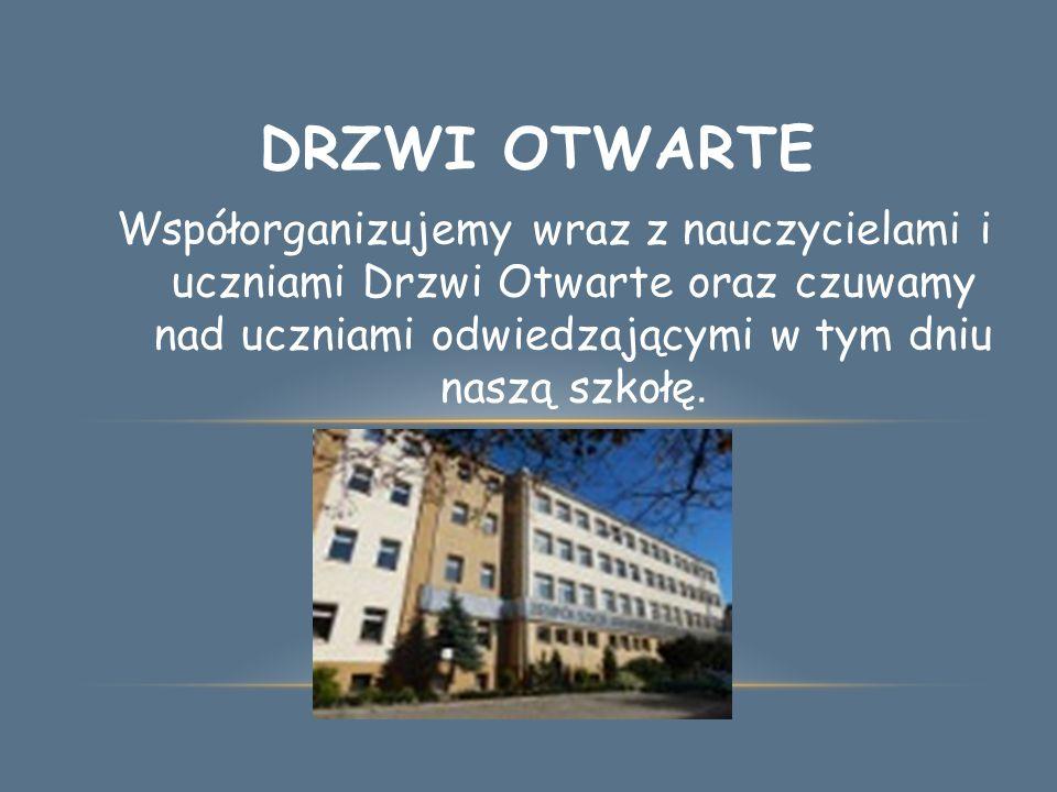 DRZWI OTWARTE Współorganizujemy wraz z nauczycielami i uczniami Drzwi Otwarte oraz czuwamy nad uczniami odwiedzającymi w tym dniu naszą szkołę.