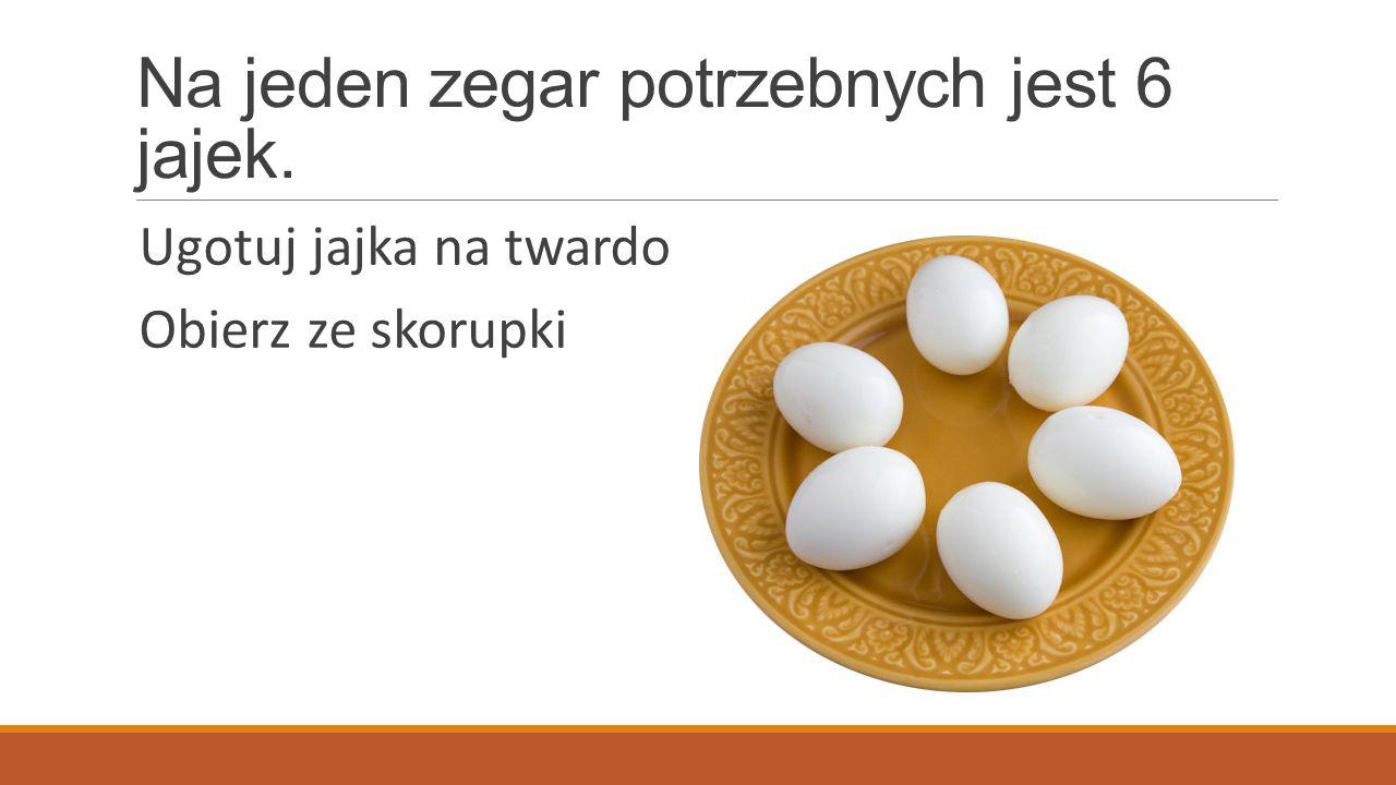 Na jeden zegar potrzebnych jest 6 jajek. Ugotuj jajka na twardo Obierz ze skorupki
